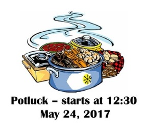 It is a POTLUCK!  May 24, at 12:30 pm(EARLY!)