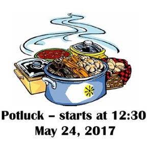 It is a POTLUCK!  May 24, at 12:30 pm (EARLY!)