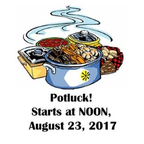 Its a Potluck!  August 23, NOON, 2017 General ClubMeeting